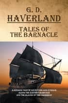 Tales of the Barnacle ebook by G. D. Haverland