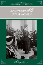 More than Petticoats: Remarkable Utah Women ebook by Christy Karras