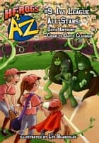 Heroes A2Z #9: Ivy League All-Stars ebook by David Anthony, Charles David Clasman