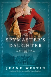 The Spymaster's Daughter ebook by Jeane Westin