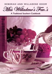 Miss Willadene's Fav.'s - A Traditional Southern Cookbook ebook by Deborah and Willadene Odom