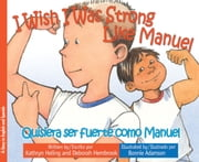 I Wish I Was Strong Like Manuel / Quisiera ser fuerte como Manuel ebook by Kathryn Heling, Deborah Hembrook, Bonnie Adamson