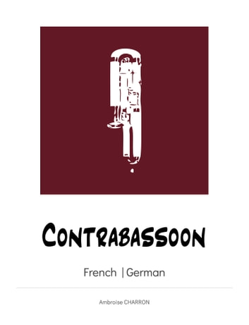 Contrabassoon - Fingerings for the french contrabassoon and the german contrabassoon. ebook by Ambroise Charron