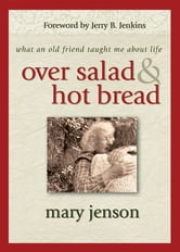 Over Salad and Hot Bread GIFT - What an Old Friend Taught Me About Life ebook by Mary Jenson