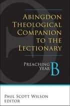 Abingdon Theological Companion to the Lectionary ebook by Cynthia L. Rigby,Paul Scott Wilson
