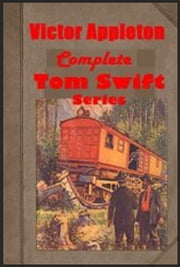 Complete Tom Swift Adventure Series Anthologies ebook by Victor Appleton