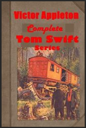 Complete Tom Swift Adventure Series Anthologies 電子書 by Victor Appleton