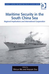 Maritime Security in the South China Sea - Regional Implications and International Cooperation ebook by Dr Tim Benbow,Professor Greg Kennedy,Dr Jon Robb-Webb