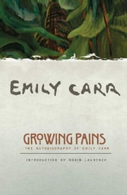 Growing Pains - The Autobiography of Emily Carr ebook by Emily Carr,Robin Laurence,Ira Dilworth
