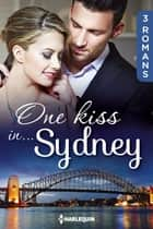 One kiss in... Sydney - 3 romans ebook by Carol Marinelli, Paula Roe, Barbara Hannay