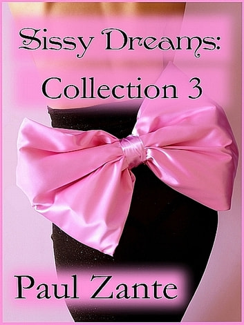 Sissy Dreams: Collection 3 ebook by Paul Zante
