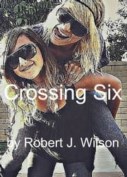 Crossing Six ebook by Robert Wilson
