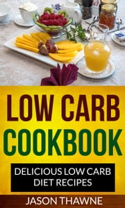 Low Carb Cookbook: Delicious Low Carb Diet Recipes ebook by Jason Thawne