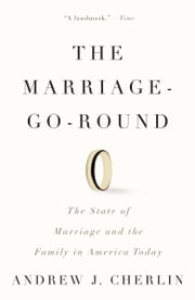 The Marriage-Go-Round - The State of Marriage and the Family in America Today ebook by Andrew J. Cherlin