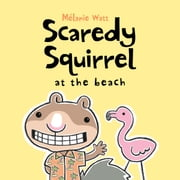 Scaredy Squirrel at the Beach ebook by Mélanie Watt,Mélanie Watt