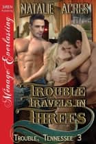 Trouble Travels in Threes ebook by Natalie Acres