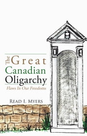 The Great Canadian Oligarchy ebook by Read I. Myers
