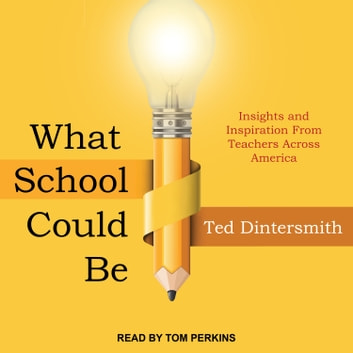 What School Could Be - Insights and Inspiration from Teachers across America audiobook by Ted Dintersmith