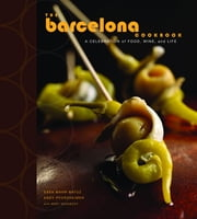 The Barcelona Cookbook - A Celebration of Food, Wine, and Life ebook by Sasa Mahr-Batuz,Andy Pforzheimer