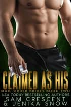 Claimed As His - Mail Order Bride ebook by Jenika Snow, Sam Crescent