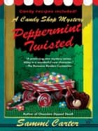 Peppermint Twisted ebook by Sammi Carter