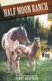 Horses of Half-Moon Ranch 18: Eagle Wing ebook by Jenny Oldfield