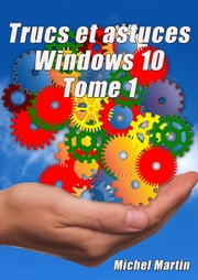 Windows 10 Astuces - Tome 1 - 50 Astuces pour aller plus loin ebook by Michel Martin