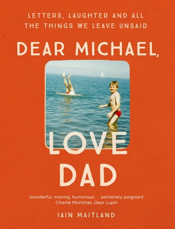 Dear Michael, Love Dad - Letters, laughter and all the things we leave unsaid. ebook by Iain Maitland