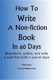 How to Write a Non-fiction Book in 60 Days ebook by Lima, Paul