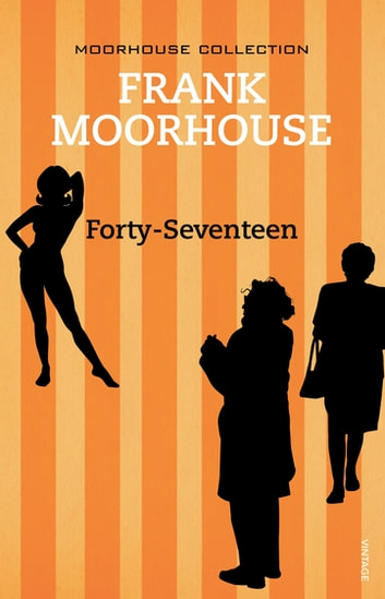 Forty-Seventeen ebook by Frank Moorhouse
