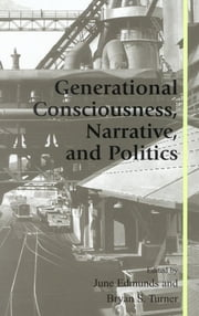 Generational Consciousness, Narrative, and Politics ebook by June Edmunds,Bryan S. Turner