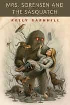 Mrs. Sorensen and the Sasquatch - A Tor.Com Original eBook by Kelly Barnhill