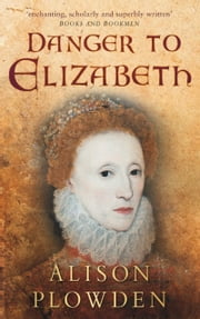 Danger to Elizabeth ebook by Alison Plowden