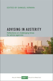 Advising in austerity - Reflections on challenging times for advice agencies ebook by