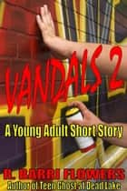 Vandals 2 (A Young Adult Short Story) ebook by R. Barri Flowers