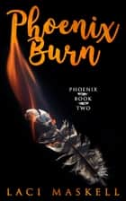 Phoenix Burn ebook by Laci Maskell