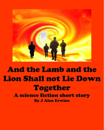 And the Lamb and the Lion Shall Not Lie Down Together ebook by J Alan Erwine