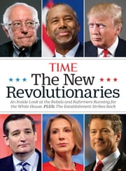 TIME The New Revolutionaries - An Inside Look at the Rebels and Refomers Running for the White House ebook by Editors of TIME