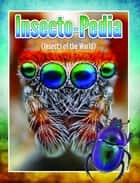 Insecto-Pedia (Insects Of The World) - Insects, Spiders and Bug Facts for Kids ebook by