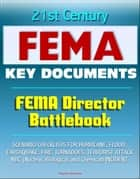 21st Century FEMA Key Documents: FEMA Director Battlebook - Scenario Checklists for Hurricane, Flood, Earthquake, Fire, Tornadoes, Terrorist Attack, NBC (Nuclear, Biological, and Chemical) Incident ebook by Progressive Management