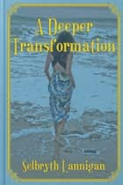 A Deeper Transformation ebook by Selbryth Lannigan