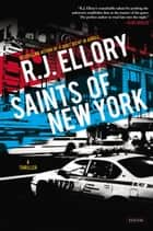 Saints of New York - A Novel ebook by R.J. Ellory