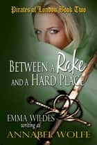 Between A Rake And A Hard Place ebook by Emma Wildes