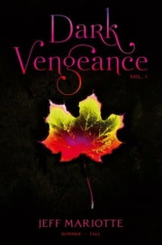 Dark Vengeance Vol. 1 - Summer, Fall ebook by Jeff Mariotte