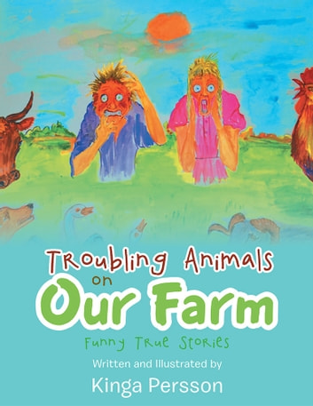 Troubling Animals on Our Farm - Funny True Stories ebook by Kinga Persson