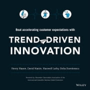 Trend-Driven Innovation - Beat Accelerating Customer Expectations ebook by Henry Mason, David Mattin, Maxwell Luthy,...