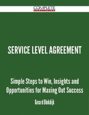 Service Level Agreement - Simple Steps to Win, Insights and Opportunities for Maxing Out Success ebook by Gerard Blokdijk