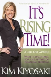 It's Rising Time! - What It Really Takes To Reach Your Financial Dreams ebook by Kim Kiyosaki
