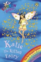 Katie The Kitten Fairy - The Pet Keeper Fairies Book 1 ebook by Daisy Meadows, Georgie Ripper