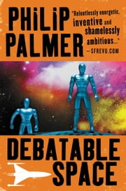 Debatable Space ebook by Philip Palmer